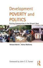 Development Poverty and Politics : Putting Communities in the Driver   s Seat - Richard Martin