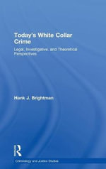 Today's White Collar Crime : Legal, Investigative, and Theoretical Perspectives - Hank J. Brightman