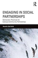 Engaging in Social Partnerships : Democratic Practices for Campus-Community Partnerships - Novella Keith