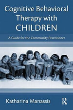 Cognitive-behavioral Therapy with Children : A Guide for the Community Practitioner - Katharina Manassis
