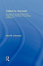 Called to Account : Fourteen Financial Frauds that Shaped the American Accounting Profession - Paul M. Clikeman