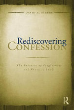 Rediscovering Confession : The Practice of Forgiveness and Where it Leads - David A. Steere