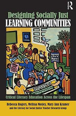 Designing Socially Just Learning Communities : Critical Literacy Education Across the Lifespan - Rebecca Rogers