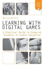 Learning with Digital Games : A Practical Guide to Engaging Students in Higher Education - Nicola Whitton