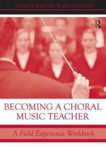 Becoming a Choral Music Teacher : A Field Experience Workbook - Patrice Madura Ward-Steinman