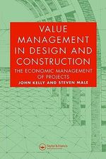 Value Management in Design and Construction : The Economic Management of Projects - John Kelly