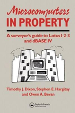 Microcomputers in Property : A Surveyor's Guide to Lotus 1-2-3 and dBase IV - T.J. Dixon