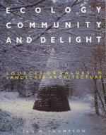 Ecology, Community and Delight : Sources of Value in Landscape Architecture - Ian Thompson