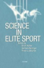Science in Elite Sport : A Practical Guide to the Design and Implementation of Assessments and Monitoring Programmes - Erich Muller
