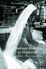 Hydraulic Modelling - an Introduction : Principles, Methods and Applications - Pavel Novak