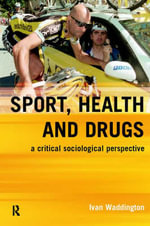 Sport, Health and Drugs : A Critical Sociological Perspective - Ivan Waddington