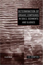 Determination of Organic Compounds in Soils, Sediments and Sludges - T. R. Crompton