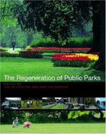 The Regeneration of Public Parks : A Handbook for Hospitality, Leisure and Tourism St... - Ken Fieldhouse