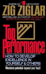Top Performance : How to Develop Excellence in Yourself and Others - Zig Ziglar