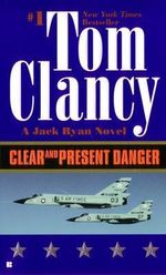 Clear and Present Danger : Jack Ryan Novels - Tom Clancy