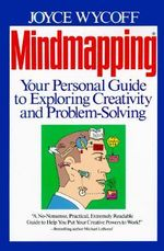 Mindmapping : Your Personal Guide to Exploring Creativity and Problem-Solving - Joyce Wycoff