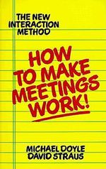 How to Make Meetings Work : The New Interaction Method - Michael Doyle