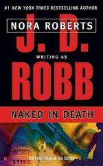 Naked in Death : In Death Series : Book 1 - J. D. Robb