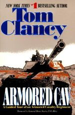 Armored Cav : A Guided Tour of an Armored Cavalry Regiment - Tom Clancy