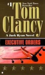 Executive Orders : A Jack Ryan Novel - Tom Clancy