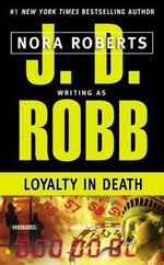 Loyalty in Death : In Death Series : Book 9 - J. D. Robb