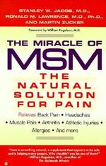 The Miracle of MSM : The Natural Solution for Pain :  The Natural Solution to Pain The - Stanley W.M.D. Jacob