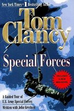 Special Forces : A Guided Tour of Us Army Special Forces - Tom Clancy