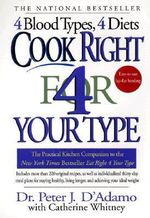 Cook Right for Your Type : The Practical Kitchen Companion to Eat Right 4 Your Type - Peter D'Adamo