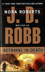 Betrayal in Death : In Death Series : Book 12 - J. D. Robb
