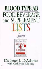 Blood Type AB: Food, Beverage : Food, Beverage and Supplement List - Peter J et al D'Adamo