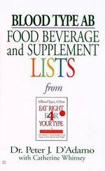 Blood Type AB: Food, Beverage : Food, Beverage and Supplement List - Peter J et al D'Adamo