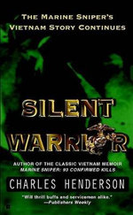 Silent Warrior :  The Marine Sniper's Vietnam Story Continues - Charles Henderson