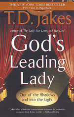 God's Leading Lady : Out of the Shadows and into the Light - T. D. Jakes