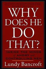 Why Does He Do That? : Inside the Minds of Angry and Controlling Men - Lundy Bancroft