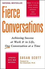 Fierce Conversations : Achieving Success at Work and in Life, One Conversation at a Time - Susan Scott