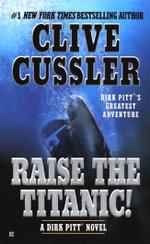 Raise the Titanic! : Dirk Pitt Series : Book 4 - Clive Cussler