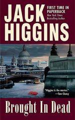 Brought in Dead - Jack Higgins