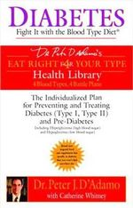 Diabetes : Fight it with the Blood Type Diet - The Indivualized Plan for Preventing and Treating Diabetes - Dr. Peter J. D'Adamo
