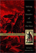 Night Attila Died : Solving The Murder Of Attila The Hun - Michael Babcock