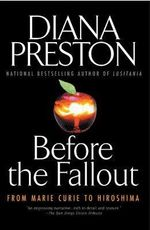 Before the Fallout : From Marie Curie to Hiroshima - Diana Preston