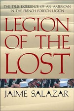 Legion of the Lost : The True Experience of an American in the French Foreign Legion - Jaime Salazar