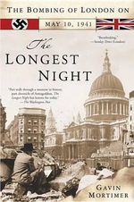The Longest Night : The Bombing of London on May 10, 1941 - Gavin Mortimer