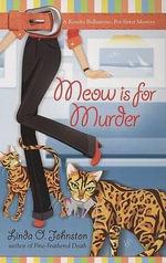 Meow Is for Murder : Kendra Ballantyne, Pet-Sitter Mysteries - Linda O Johnston