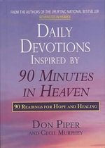 Daily Devotions Inspired by 90 Minutes in Heaven : 90 Readings for Hope and Healing - Don Piper