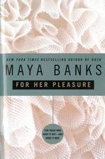 For Her Pleasure : For Those Who Want it Hot - And Want it Now - Maya Banks