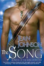The Song : A Novel of the Sons of Destiny Book 4  :  A Novel of the Sons of Destiny Book 4 The - Jean Johnson
