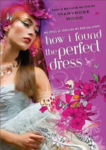How I Found the Perfect Dress - Maryrose Wood
