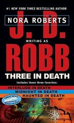 Three in Death : A book in the In Death Omnibus series - J. D. Robb