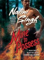Mine to Possess :  Psy-Changelings Series : Book 4 - Nalini Singh