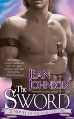 The Sword: A Novel of the Sons of Destiny  :  A Novel of the Sons of Destiny Book 1 The - Jean Johnson